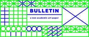 Bulletin: a non academic art paper   A new project by Droste Effect magazine, Bulletin is a non-academic, curated online publication. After a process of editorial curatorship, a selection of the online Bulletins will be published on paper. Bulletin aims to explore the diverse ways in which the complexities of being in contemporary …