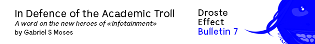 academia, troll, trolling, infotainment, art paper, Gabriel S Moses, Bulletin, art paper, Droste Effect magazine, graphic design, essay, contemporary art