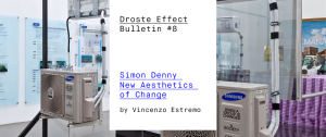 Droste Effect presents Bulletin: non academic art papers Link to free publication: Bulletin #8. Simon Denny – New Aesthetics of Change by Vincenzo Estremo Contents: Simon Denny. New Aesthetics of Change • Interview with Simon Denny • Excerpt from Simon Denny's Masterclass at Kunsthalle Wien Abstract: Is our society busy with technological determinism? And …