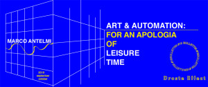 Droste Effect presents Bulletin: non academic art papers Link to free publication: Bulletin #15. art & automation: for an apologia of leisure time by Marco Antelmi   Robotics and soft AI are bringing everyday changes both to the work field and to our free time. How does this condition reflect itself on the artistic …