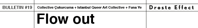 art paper, graphic design, publishing, art, contemporary, Bulletin #19, Collective Çukurcuma, Naz Cuguoğlu, Mine Kaplangı, Istanbul Queer Art Collective, Tuna Erdem, Seda Ergul, Funa Ye, Flow Out, Bilsart, Istanbul